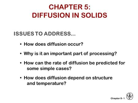 Chapter 5- ISSUES TO ADDRESS... How does diffusion occur? Why is it an important part of processing? How can the rate of diffusion be predicted for some.