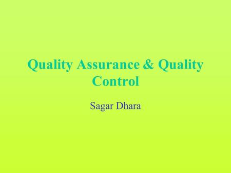 <strong>Quality</strong> Assurance & <strong>Quality</strong> Control Sagar Dhara. Introduction.
