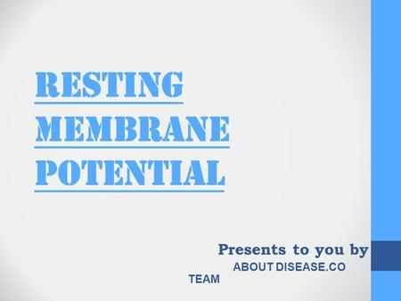 RESTING MEMBRANE POTENTIAL Presents to you by ABOUT DISEASE.CO TEAM.