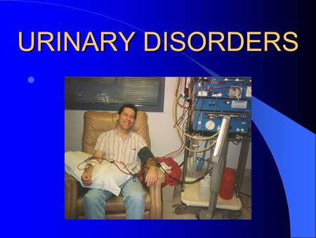 URINARY DISORDERS.