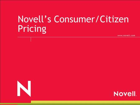 Novell's Consumer/Citizen Pricing. © 2002 Novell Inc, Confidential & Proprietary Business to Consumer/Government to Citizen – Value Strategy Novell has.