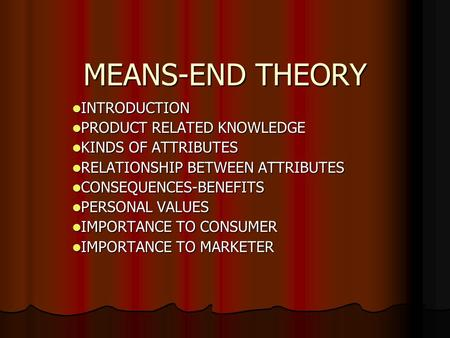 MEANS-END THEORY INTRODUCTION INTRODUCTION PRODUCT RELATED KNOWLEDGE PRODUCT RELATED KNOWLEDGE KINDS OF ATTRIBUTES KINDS OF ATTRIBUTES RELATIONSHIP BETWEEN.