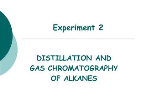 Experiment 2 DISTILLATION AND GAS CHROMATOGRAPHY OF ALKANES.