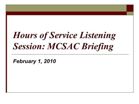Hours of Service Listening Session: MCSAC Briefing February 1, 2010.