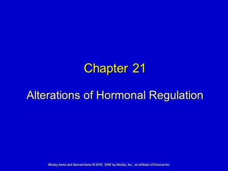 Alterations of Hormonal Regulation Chapter 21 Mosby items and derived items © 2010, 2006 by Mosby, Inc., an affiliate of Elsevier Inc.