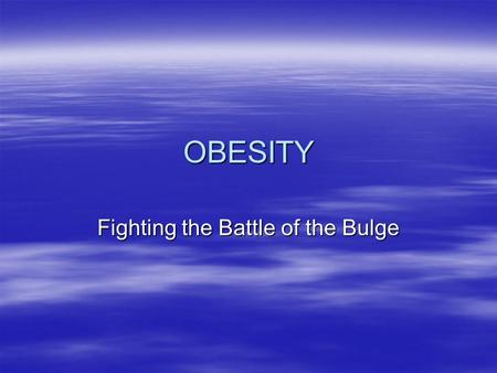 OBESITY Fighting the Battle of the Bulge. Overview  Energy  Definition of obesity  Etiology/pathogenesis  Obesity/health hazards  Evaluation of the.