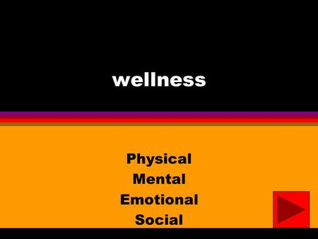 wellness Physical Mental Emotional Social l Wellness is like the four wheels on a car. When they are properly inflated and balanced, the car runs smoothly.