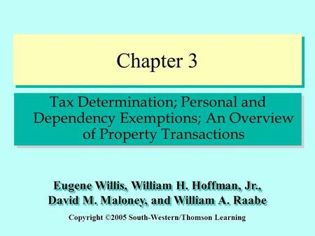 Chapter 3 Tax Determination; Personal and Dependency Exemptions; An Overview of Property Transactions Copyright ©2005 South-Western/Thomson Learning Eugene.