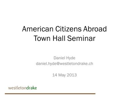 American Citizens Abroad Town Hall Seminar Daniel Hyde 14 May 2013.