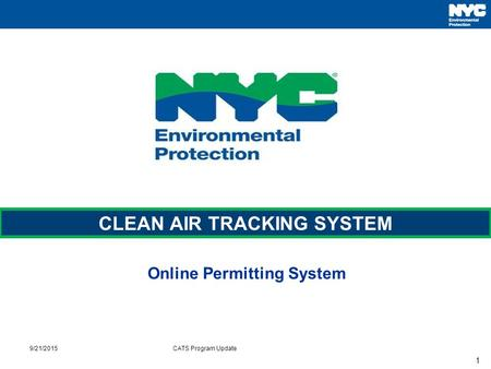 1 Online Permitting System CLEAN AIR TRACKING SYSTEM 9/21/2015CATS Program Update.
