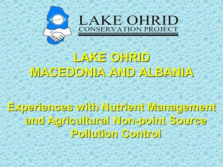 LAKE OHRID MACEDONIA AND ALBANIA Experiences with Nutrient Management and Agricultural Non-point Source Pollution Control.