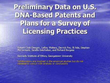 Preliminary Data on U.S. DNA-Based Patents and Plans for a Survey of Licensing Practices Robert Cook-Deegan, LeRoy Walters, Derrick Pau, Bi Ade, Stephen.