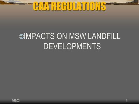 4/29/021 CAA REGULATIONS  IMPACTS ON MSW LANDFILL DEVELOPMENTS.