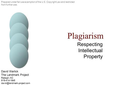 Plagiarism Respecting Intellectual Property Prepared under fair use exemption of the U.S. Copyright Law and restricted from further use. David Warlick.