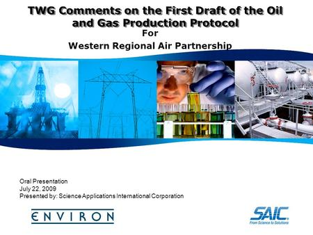 TWG Comments on the First Draft of the Oil and Gas Production Protocol For Western Regional Air Partnership Oral Presentation July 22, 2009 Presented by: