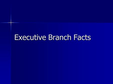 Executive Branch Facts