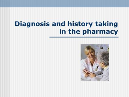 Diagnosis and history taking in the pharmacy