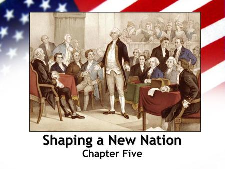 Shaping a New Nation Chapter Five.