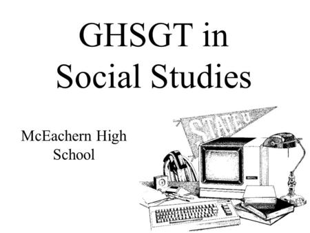 GHSGT <strong>in</strong> Social Studies McEachern High School. Social Studies GHSGT 90 multiple-choice questions. 4 possible answer choices; only one is the correct answer.