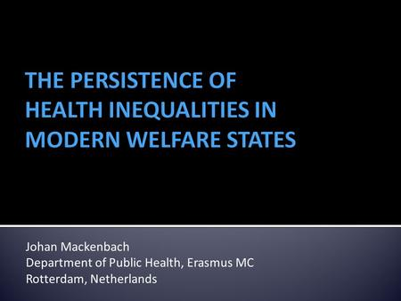 Johan Mackenbach Department of Public Health, Erasmus MC Rotterdam, Netherlands.