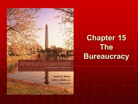 "Chapter 15 The Bureaucracy. Copyright © 2011 Cengage WHO GOVERNS? WHO GOVERNS? 1.What happened to make the bureaucracy a ""fourth branch"" of American national."