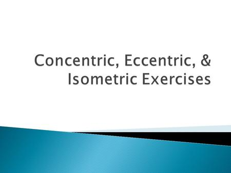  Isometric contractions do not change the length of the muscle. An example is pushing against a wall.  Concentric contractions shorten muscles. An example.