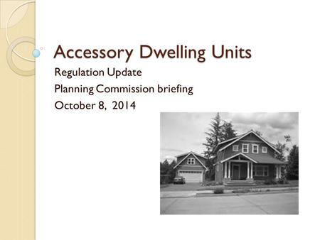 Accessory Dwelling Units Regulation Update Planning Commission briefing October 8, 2014.