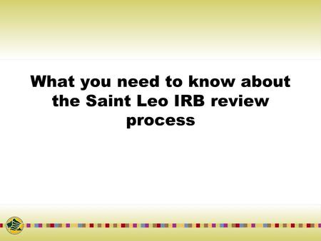 What you need to know about the Saint Leo IRB review process.