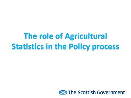 The role of Agricultural Statistics in the Policy process.
