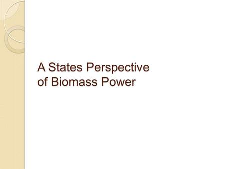 A States Perspective of Biomass Power. U.S. EPA 146 biomass energy projects* ◦ Independent Power Producers  Power only  CHP (IPPs) ◦ Industrial ◦ Commercial.