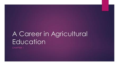 A Career in Agricultural Education CHAPTER 1. Define Agricultural Education  Agricultural Education is a program of instruction in about agriculture.