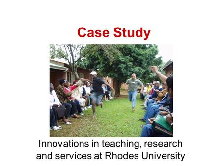 Case Study Innovations in teaching, research and services at Rhodes University.