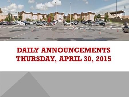 DAILY ANNOUNCEMENTS THURSDAY, APRIL 30, 2015. REGULAR DAILY CLASS SCHEDULE 7:45 – 9:15 BLOCK A7:30 – 8:20 SINGLETON 1 8:25 – 9:15 SINGLETON 2 9:22 - 10:52.