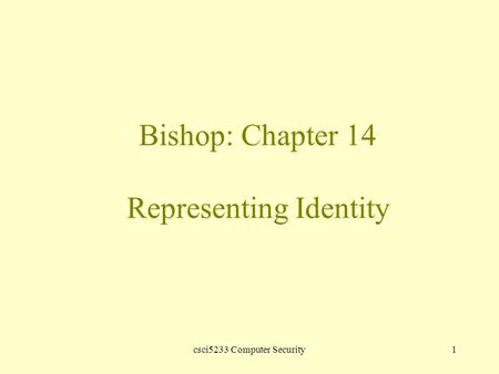 Csci5233 Computer Security1 Bishop: Chapter 14 Representing Identity.