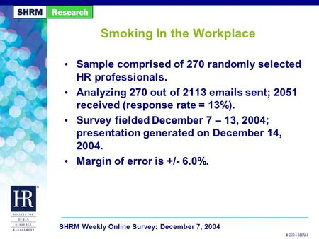 © 2004 SHRM SHRM Weekly Online Survey: December 7, 2004 Smoking In the Workplace Sample comprised of 270 randomly selected HR professionals. Analyzing.