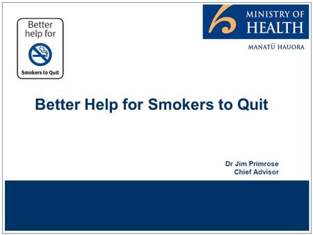 Better Help for Smokers to Quit Dr Jim Primrose Chief Advisor.