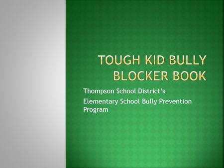 Thompson School District's Elementary School Bully Prevention Program.