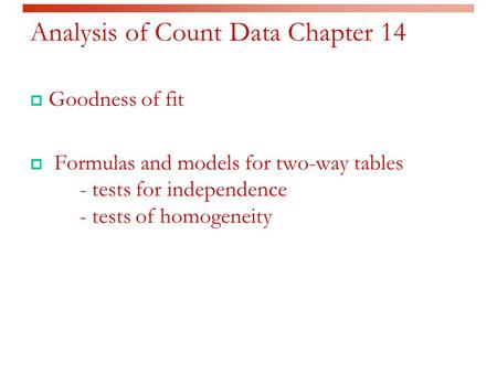 Analysis of Count Data Chapter 14  Goodness of fit  Formulas and models for two-way tables - tests for independence - tests of homogeneity.