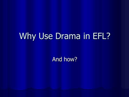 Why Use Drama in EFL? And how?. Who says we should? Howard Gardner – Multiple Intelligences.
