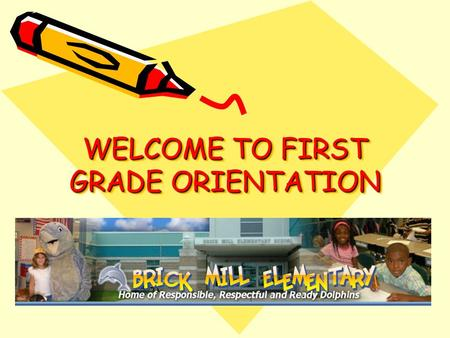 WELCOME TO FIRST GRADE ORIENTATION. Sample Daily AM Schedule 8:40 – 9:05Students Arrival 9:05 – 9:30Morning Work / Morning Meeting 9:30 – 10:15 Guided.