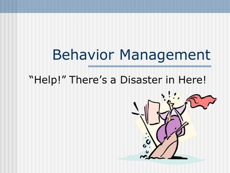 "Behavior Management ""Help!"" There's a Disaster in Here!"
