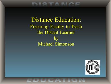 Distance Education: Preparing Faculty to Teach the Distant Learner by Michael Simonson.