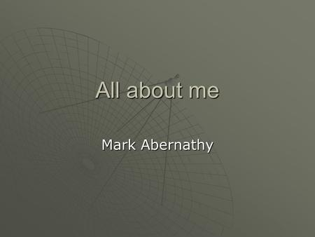 All about me Mark Abernathy. About Me  I was born in Columbus, Georgia at the Medical Center.  I've lived in Columbus my whole life.  I'm 17 years.