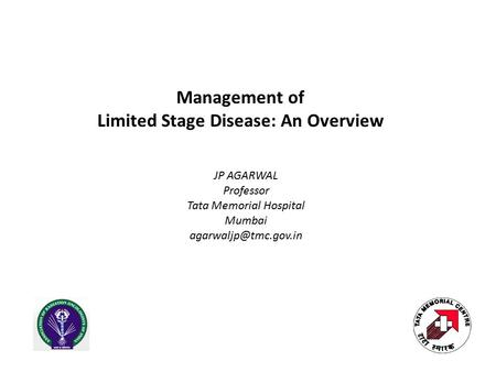 Management of Limited Stage Disease: An Overview JP AGARWAL Professor Tata Memorial Hospital Mumbai