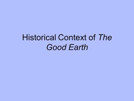 Historical Context of The Good Earth. 1882: U.S. Congress passes the Chinese Exclusion Act, which bans Chinese laborers from entering the United States.