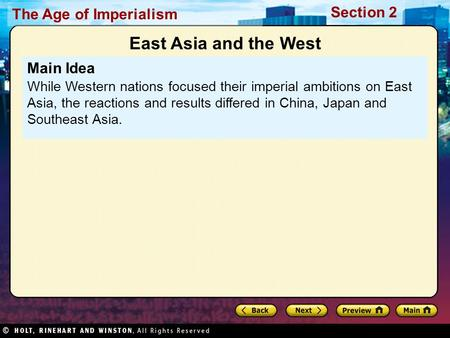 The Age of Imperialism Section 2 Main Idea While Western nations focused their imperial ambitions on East Asia, the reactions and results differed in China,
