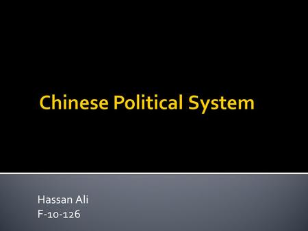 Hassan Ali F-10-126.  Country Bio  Critical Junctures in Chinese History  The Chinese Political System  Nuts & Bolts of Political System  Central.