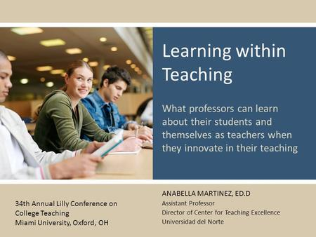 Learning within Teaching What professors can learn about their students and themselves as teachers when they innovate in their teaching ANABELLA MARTINEZ,