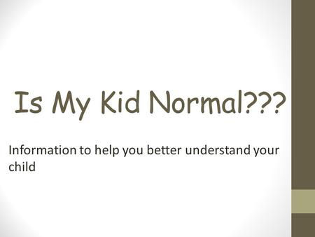 Is My Kid Normal??? Information to help you better understand your child.