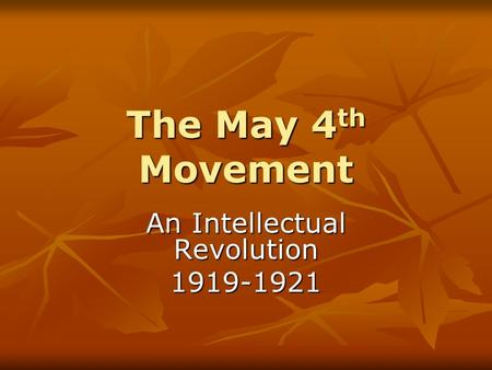 The May 4 th Movement An Intellectual Revolution 1919-1921.
